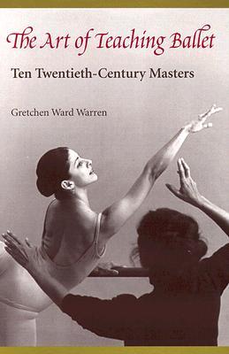 The Art of Teaching Ballet By Warren, Gretchen Ward